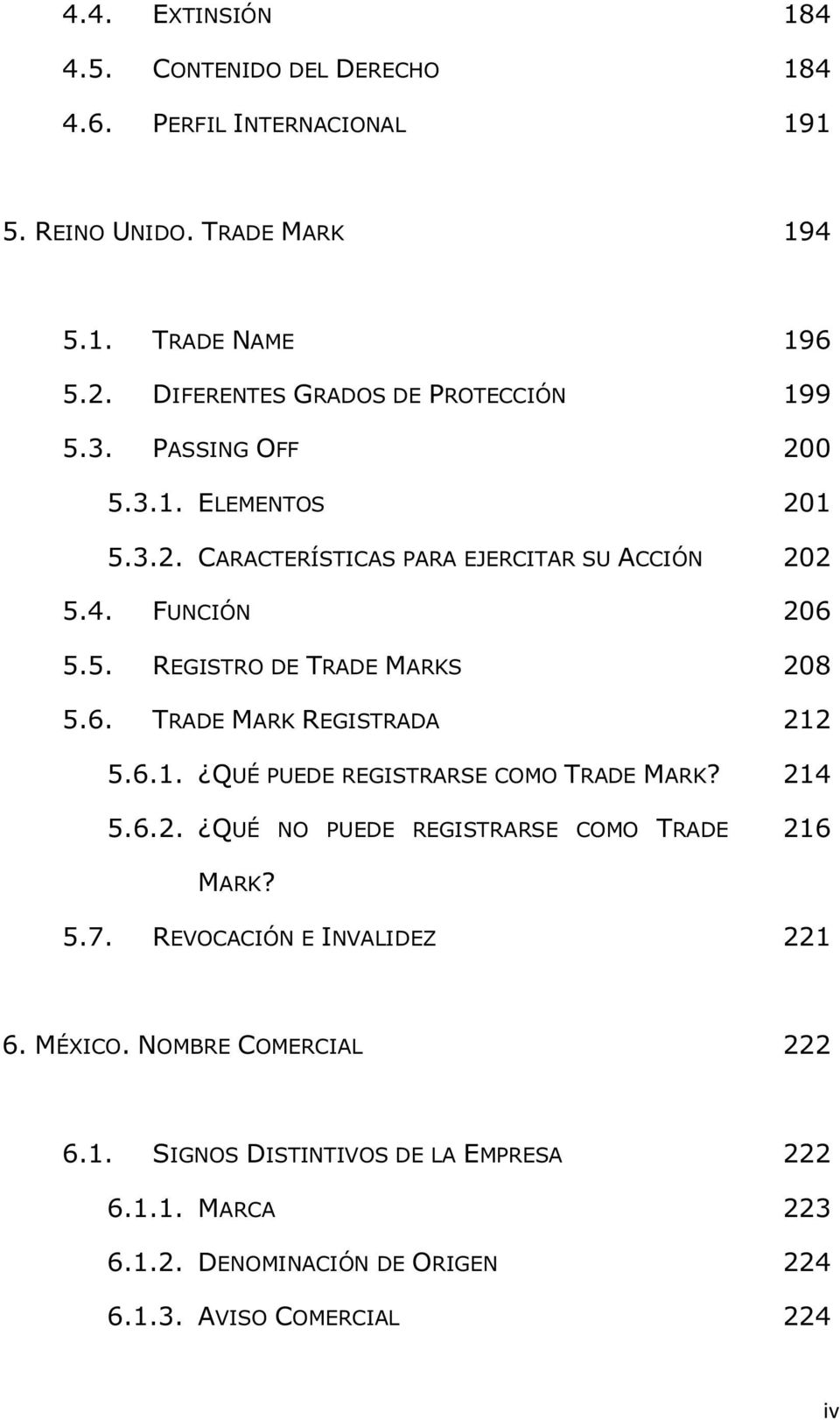 6. TRADE MARK REGISTRADA 5.6.1. QUÉ PUEDE REGISTRARSE COMO TRADE MARK? 5.6.2. QUÉ NO PUEDE REGISTRARSE COMO TRADE 196 199 200 201 202 206 208 212 214 216 MARK?