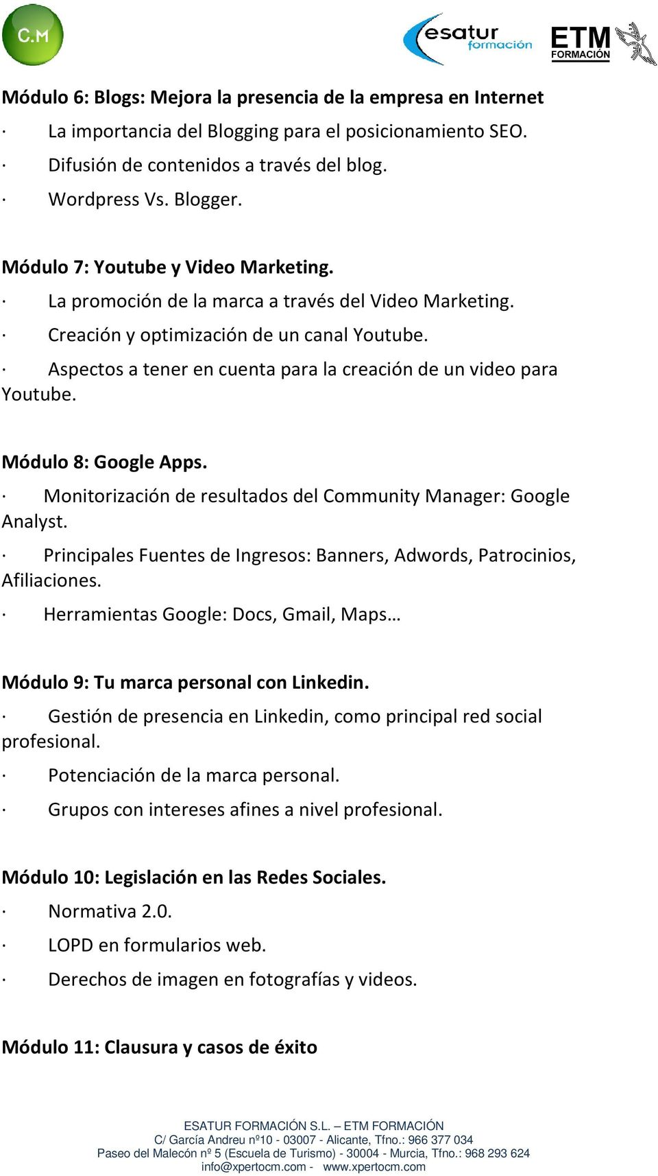Aspectos a tener en cuenta para la creación de un video para Youtube. Módulo 8: Google Apps. Monitorización de resultados del Community Manager: Google Analyst.