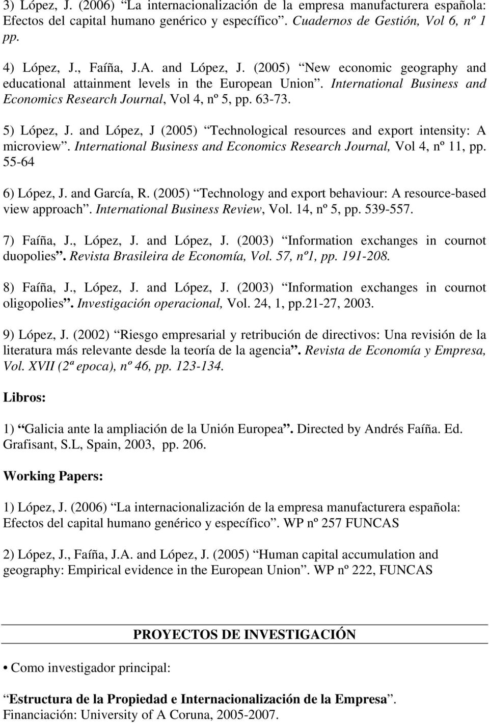and López, J (2005) Technological resources and export intensity: A microview. International Business and Economics Research Journal, Vol 4, nº 11, pp. 55-64 6) López, J. and García, R.