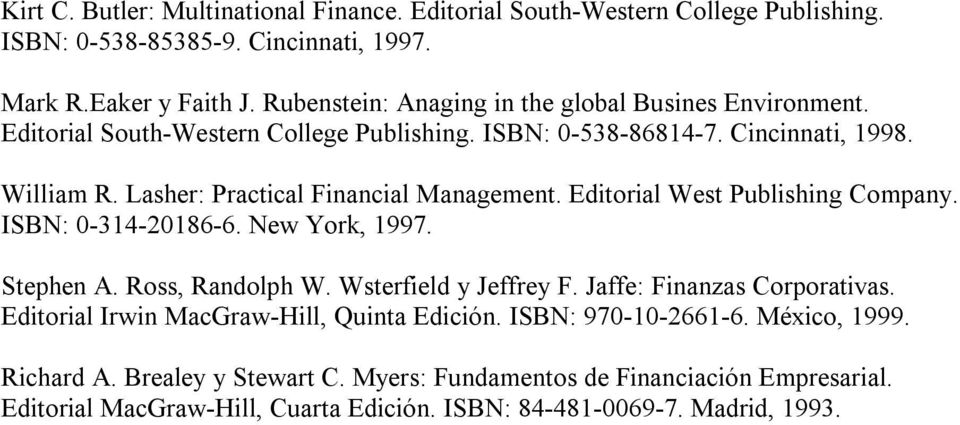 Lasher: Practical Financial Management. Editorial West Publishing Company. ISBN: 0-314-20186-6. New York, 1997. Stephen A. Ross, Randolph W. Wsterfield y Jeffrey F.