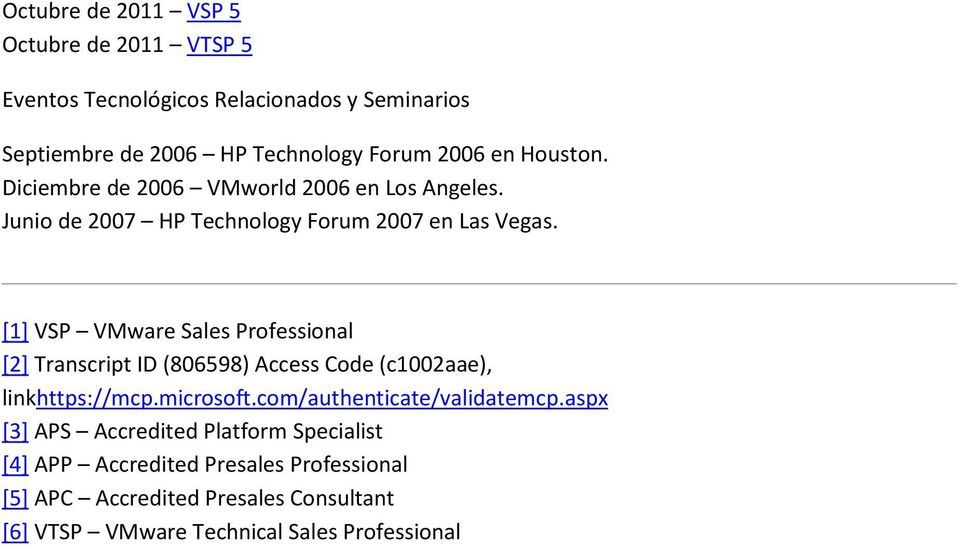 [1] VSP VMware Sales Professional [2] Transcript ID (806598) Access Code (c1002aae), linkhttps://mcp.microsoft.