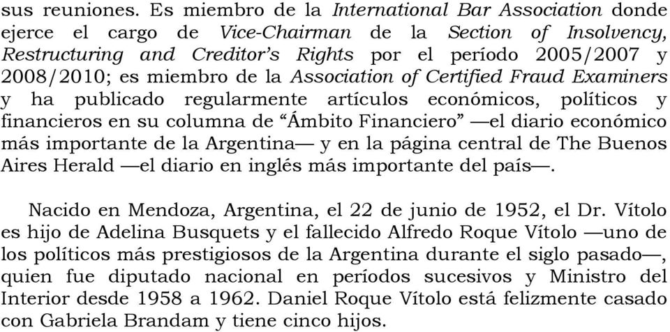 de la Association of Certified Fraud Examiners y ha publicado regularmente artículos económicos, políticos y financieros en su columna de Ámbito Financiero el diario económico más importante de la