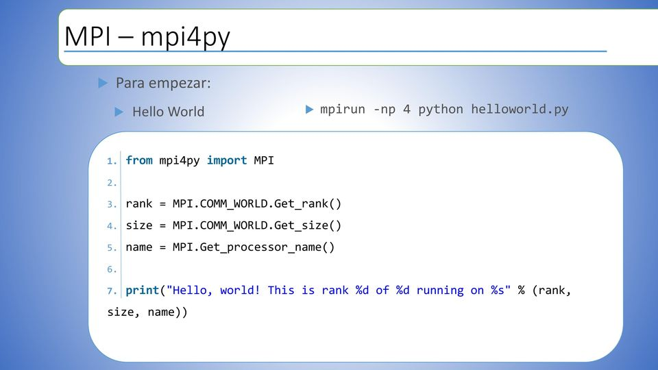 size = MPI.COMM_WORLD.Get_size() 5. name = MPI.Get_processor_name() 6. 7.
