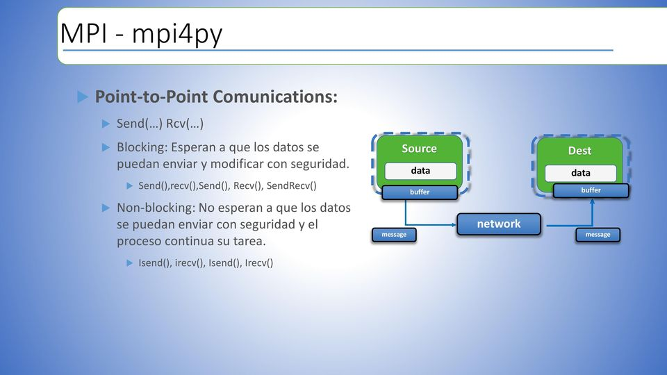 Send(),recv(),Send(), Recv(), SendRecv() Non-blocking: No esperan a que los datos se puedan