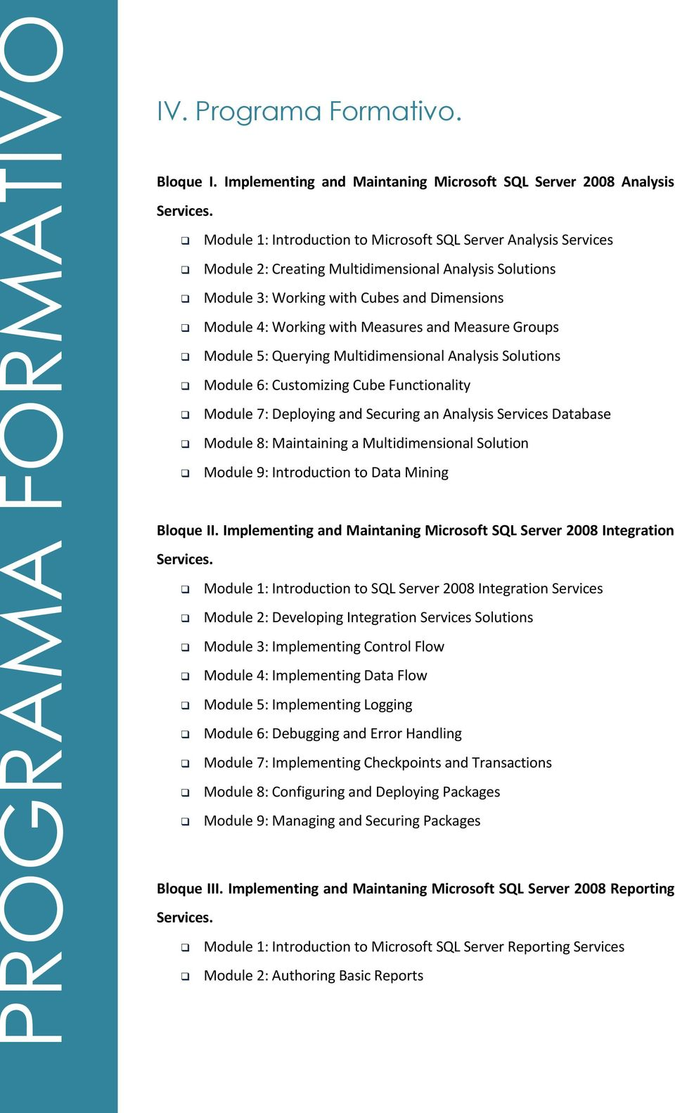Measure Groups Module 5: Querying Multidimensional Analysis Solutions Module 6: Customizing Cube Functionality Module 7: Deploying and Securing an Analysis Services Database Module 8: Maintaining a