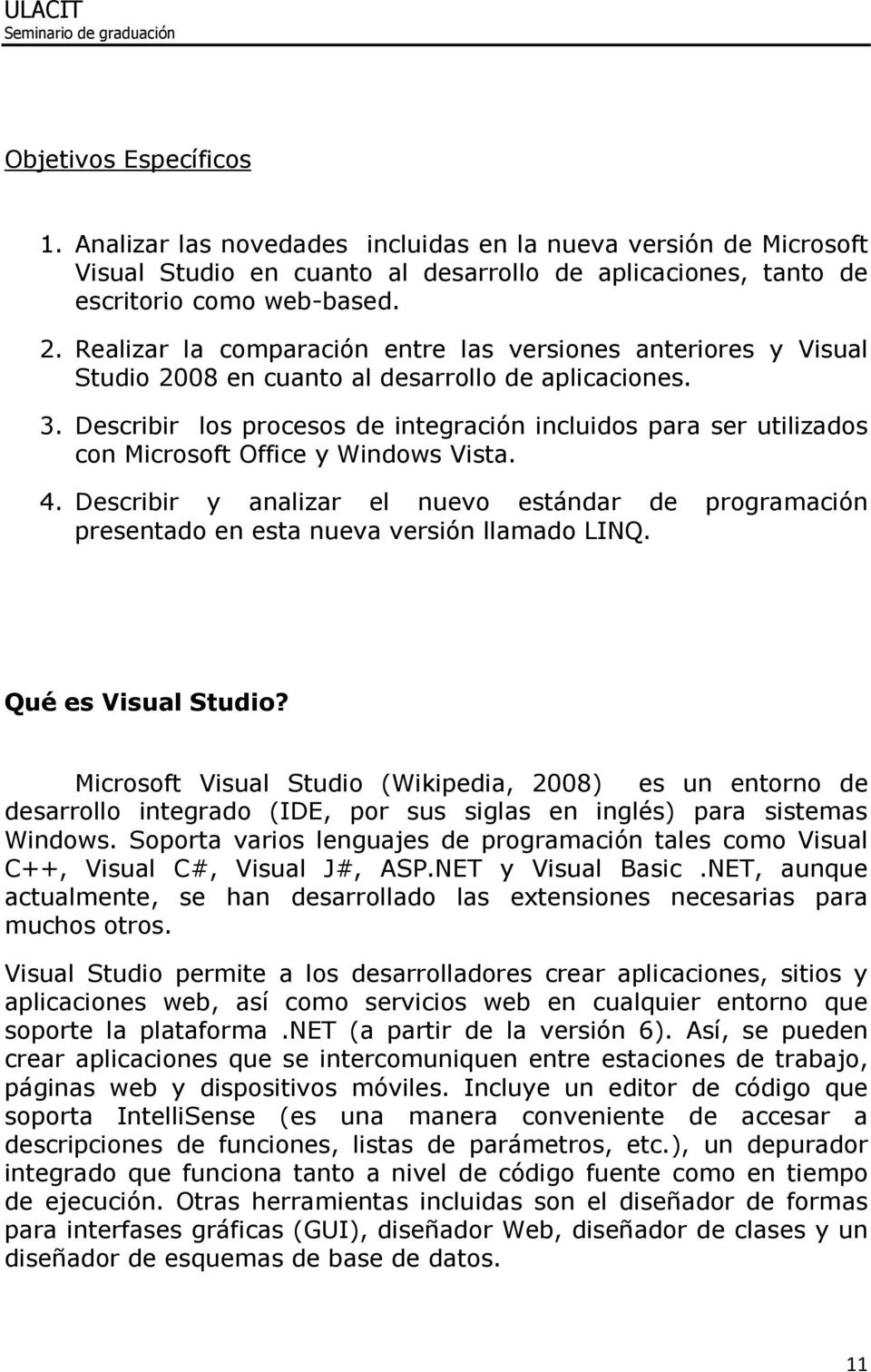 Describir los procesos de integración incluidos para ser utilizados con Microsoft Office y Windows Vista. 4.