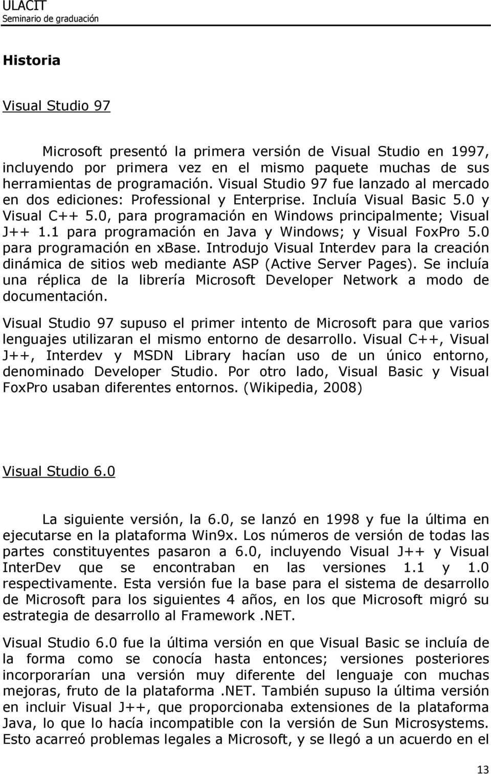 1 para programación en Java y Windows; y Visual FoxPro 5.0 para programación en xbase. Introdujo Visual Interdev para la creación dinámica de sitios web mediante ASP (Active Server Pages).