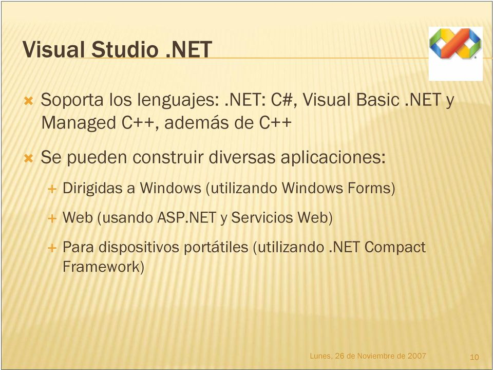 Dirigidas a Windows (utilizando Windows Forms) Web (usando ASP.