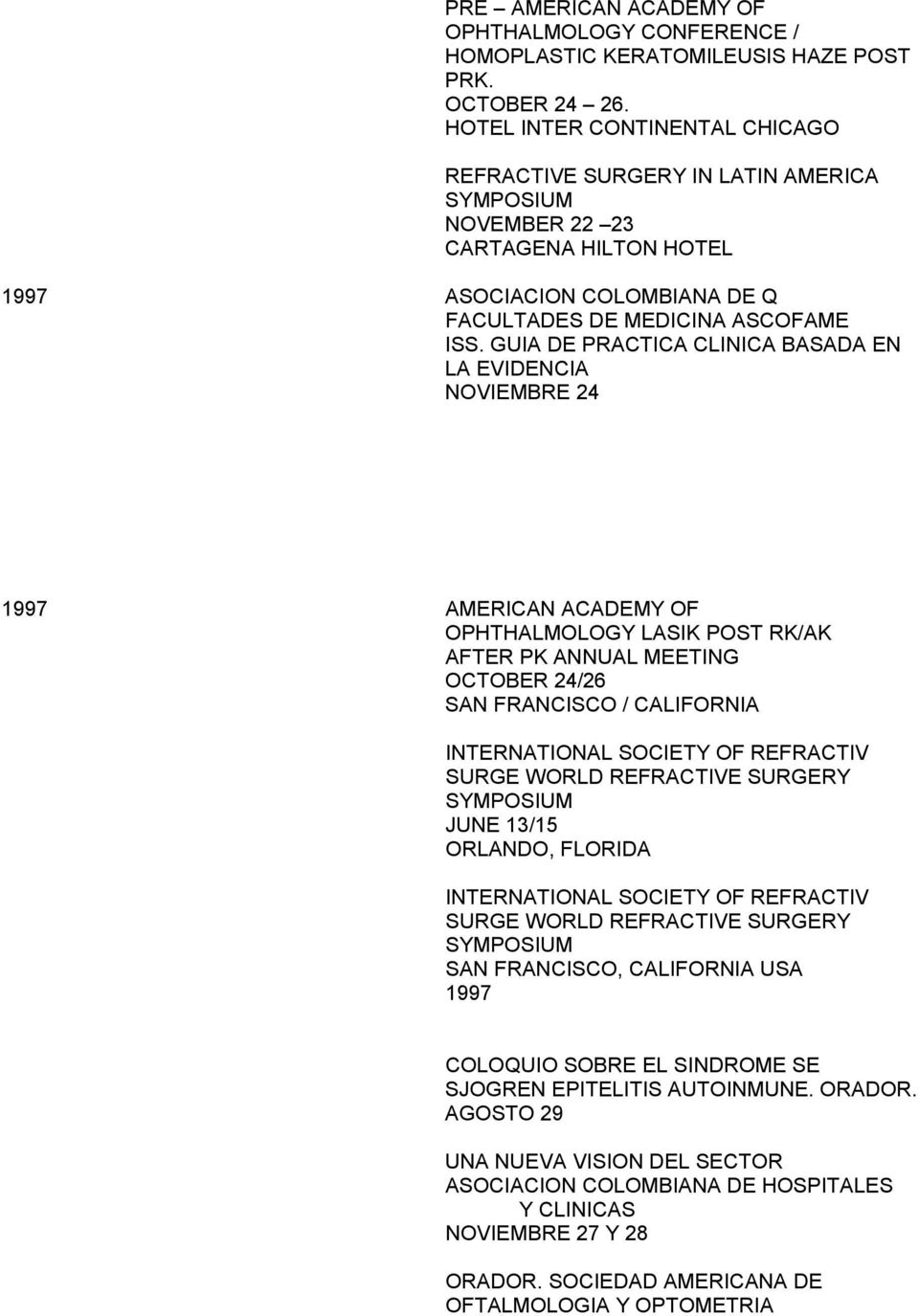 GUIA DE PRACTICA CLINICA BASADA EN LA EVIDENCIA NOVIEMBRE 24 1997 AMERICAN ACADEMY OF OPHTHALMOLOGY LASIK POST RK/AK AFTER PK ANNUAL MEETING OCTOBER 24/26 SAN FRANCISCO / CALIFORNIA INTERNATIONAL