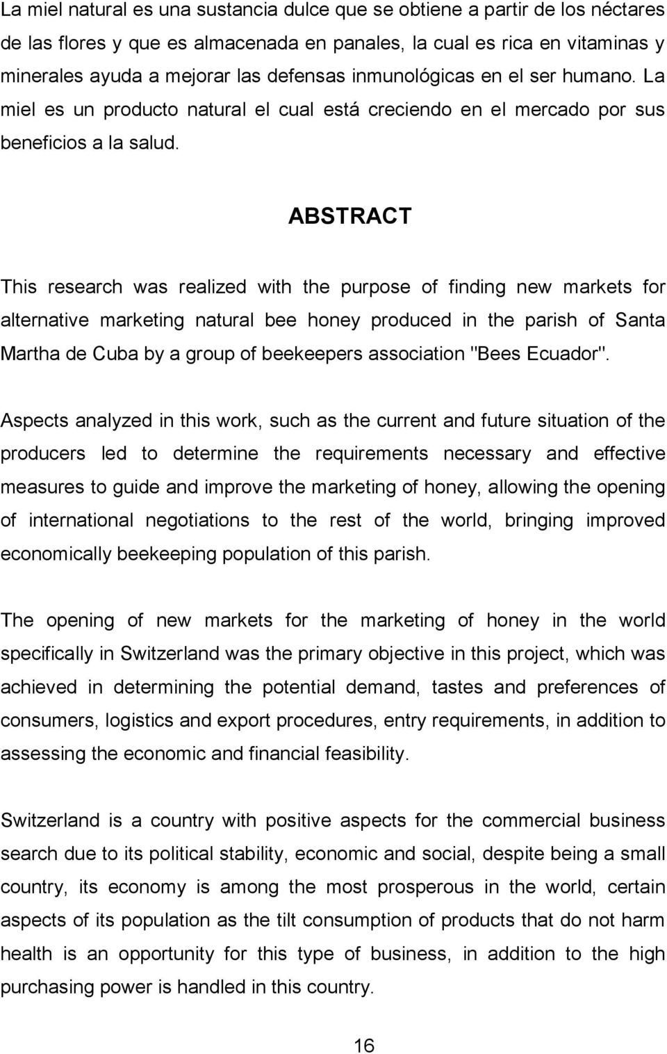 ABSTRACT This research was realized with the purpose of finding new markets for alternative marketing natural bee honey produced in the parish of Santa Martha de Cuba by a group of beekeepers