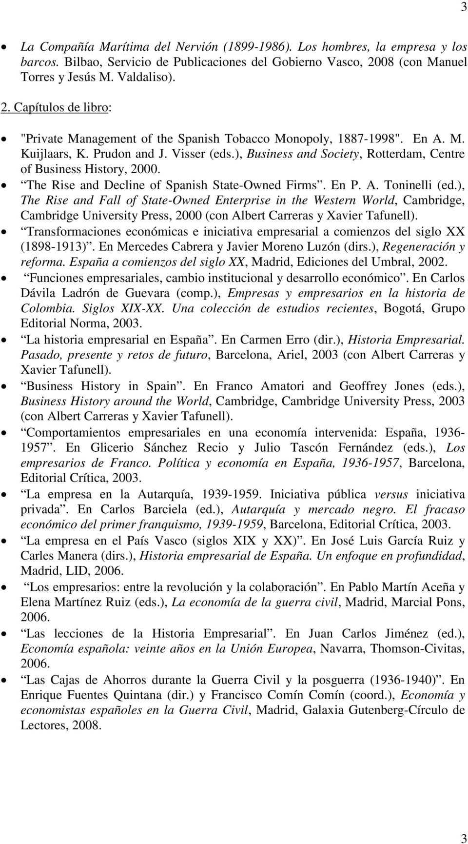 ), Business and Society, Rotterdam, Centre of Business History, 2000. The Rise and Decline of Spanish State-Owned Firms. En P. A. Toninelli (ed.