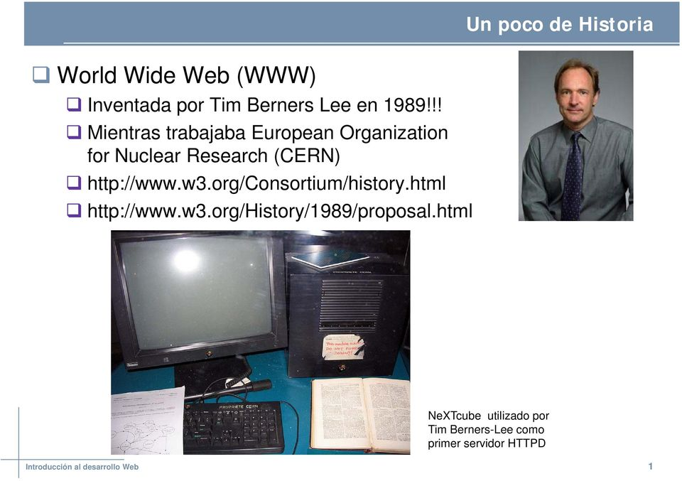 w3.org/consortium/history.html http://www.w3.org/history/1989/proposal.