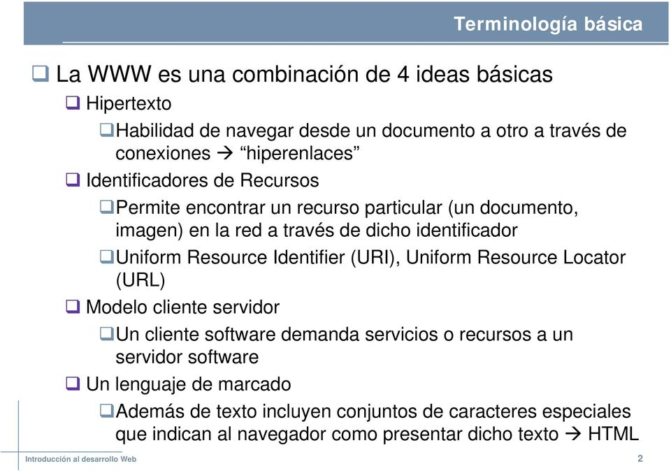 Resource Identifier (URI), Uniform Resource Locator (URL) Modelo cliente servidor Un cliente software demanda servicios o recursos a un servidor software Un