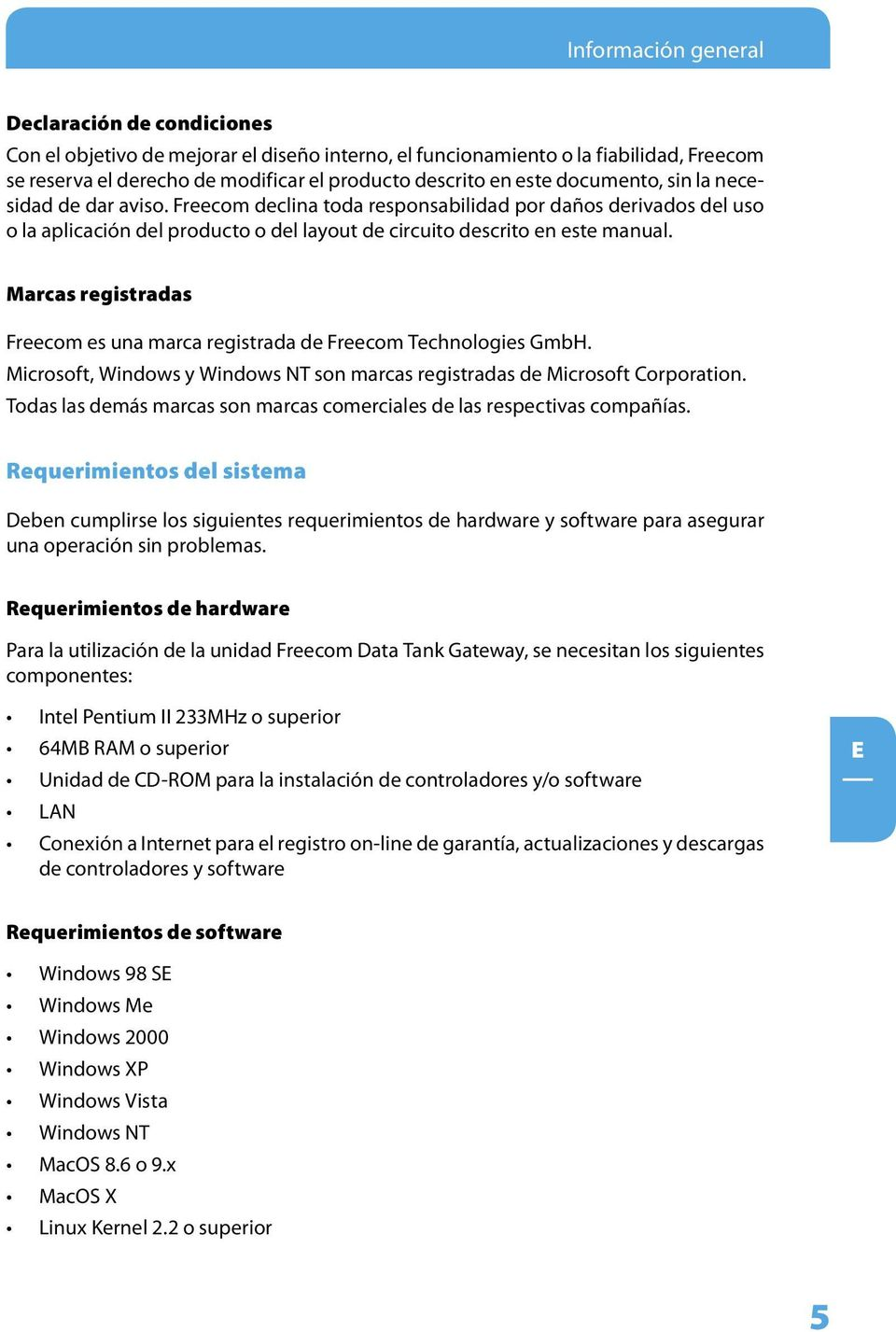 Marcas registradas Freecom es una marca registrada de Freecom Technologies GmbH. Microsoft, Windows y Windows NT son marcas registradas de Microsoft Corporation.