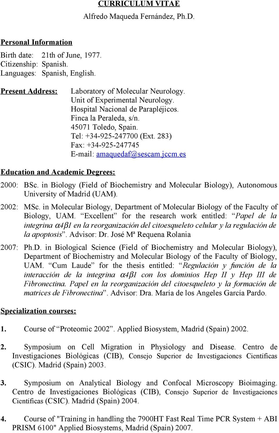 283) Fax: +34-925-247745 E-mail: amaquedaf@sescam.jccm.es Education and Academic Degrees: 2000: BSc. in Biology (Field of Biochemistry and Molecular Biology), Autonomous University of Madrid (UAM).