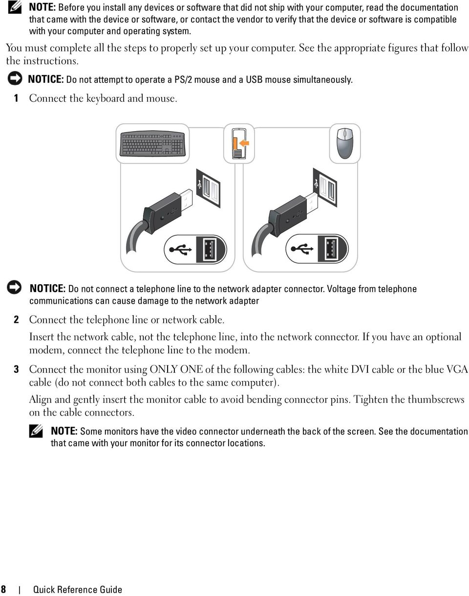 NOTICE: Do not attempt to operate a PS/2 mouse and a USB mouse simultaneously. 1 Connect the keyboard and mouse. NOTICE: Do not connect a telephone line to the network adapter connector.