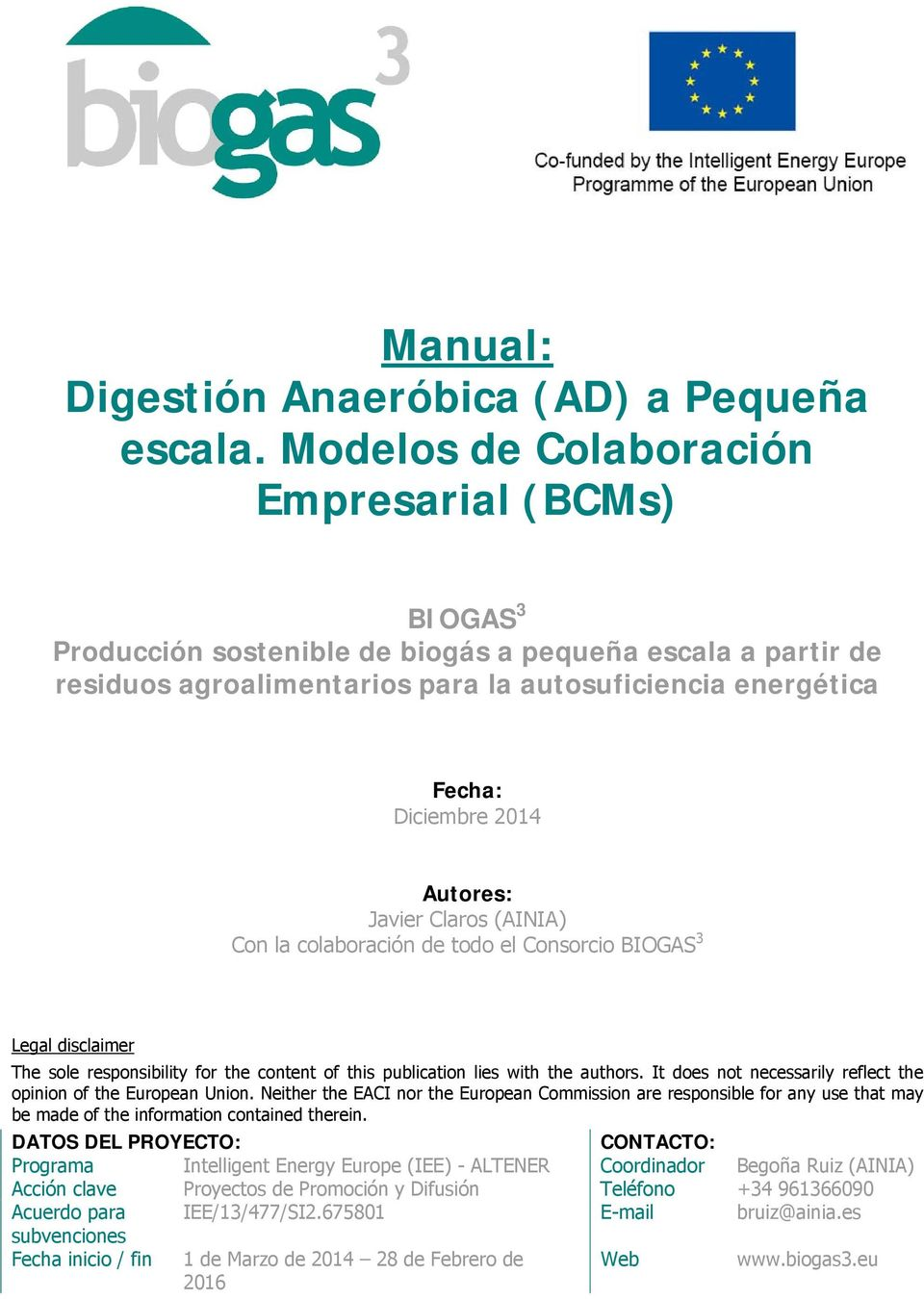 Autores: Javier Claros (AINIA) Con la colaboración de todo el Consorcio BIOGAS 3 Legal disclaimer The sole responsibility for the content of this publication lies with the authors.