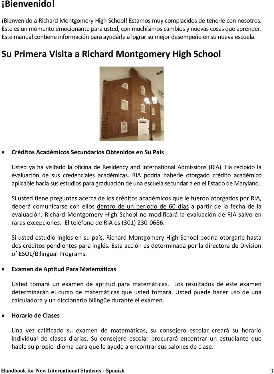 Su Primera Visita a Richard Montgomery High School Créditos Académicos Secundarios Obtenidos en Su País Usted ya ha visitado la oficina de Residency and International Admissions (RIA).