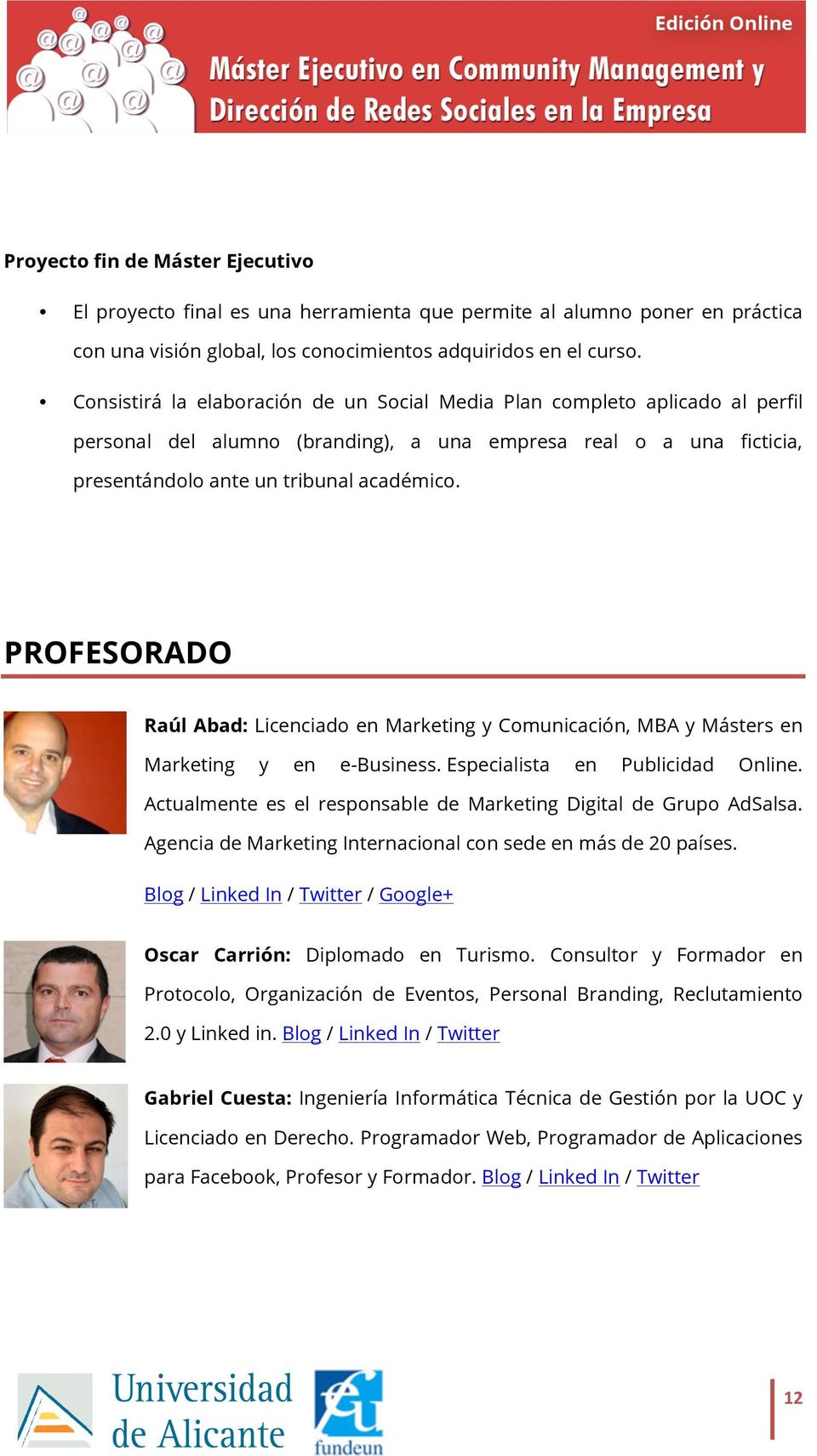 PROFESORADO Raúl Abad: Licenciado en Marketing y Comunicación, MBA y Másters en Marketing y en e-business. Especialista en Publicidad Online.