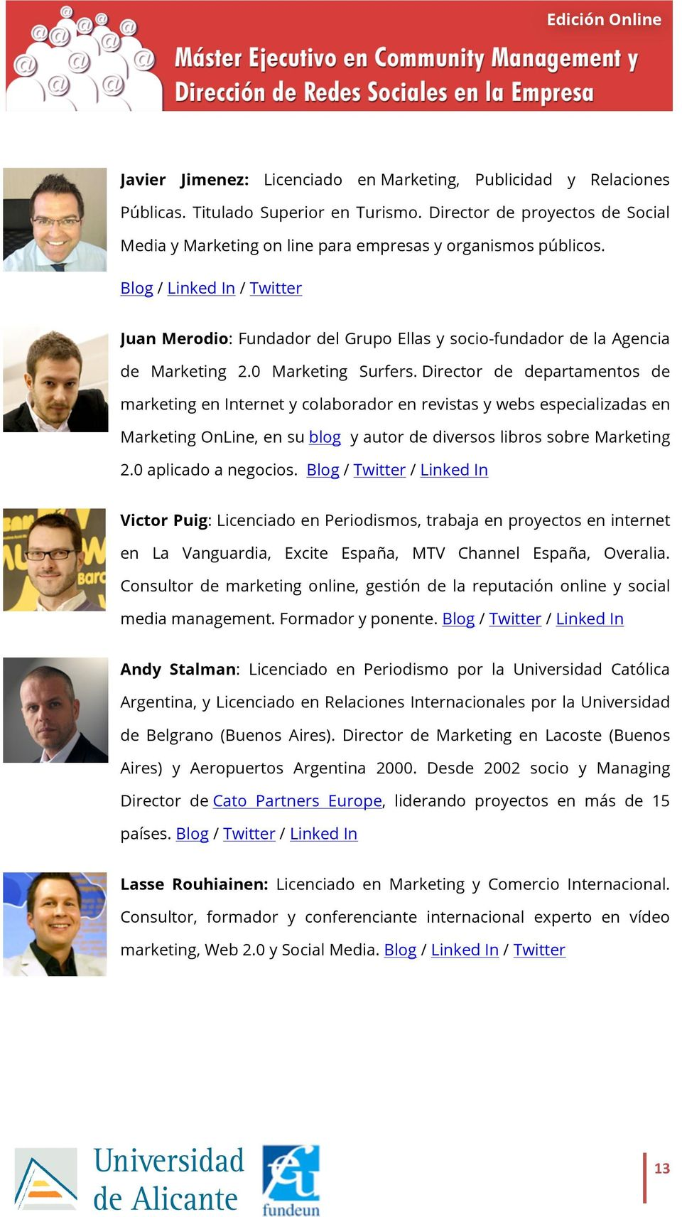 Director de departamentos de marketing en Internet y colaborador en revistas y webs especializadas en Marketing OnLine, en su blog y autor de diversos libros sobre Marketing 2.0 aplicado a negocios.