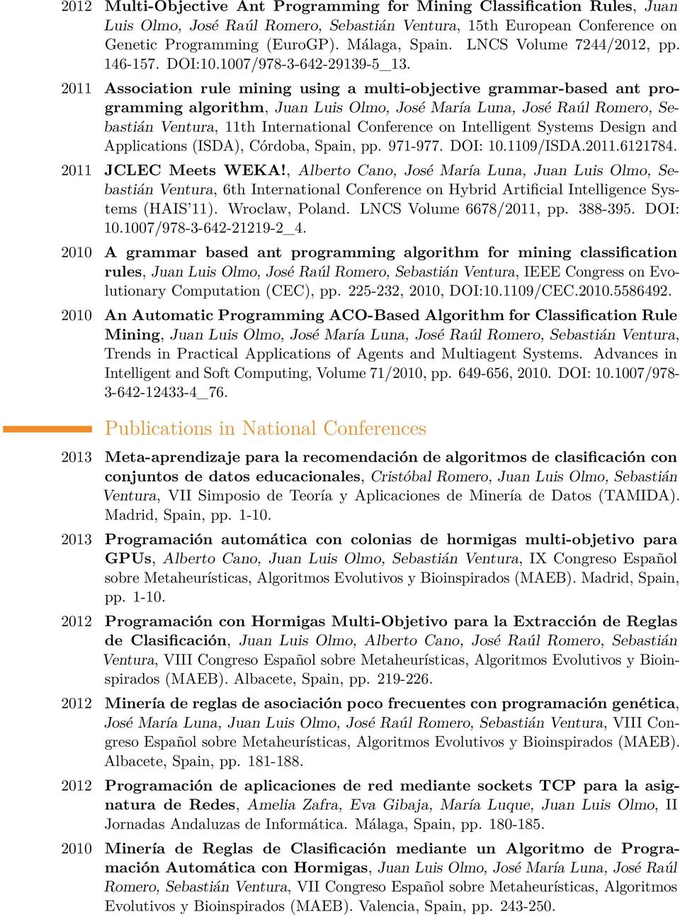 2011 Association rule mining using a multi-objective grammar-based ant programming algorithm, Juan Luis Olmo, José María Luna, José Raúl Romero, Sebastián Ventura, 11th International Conference on