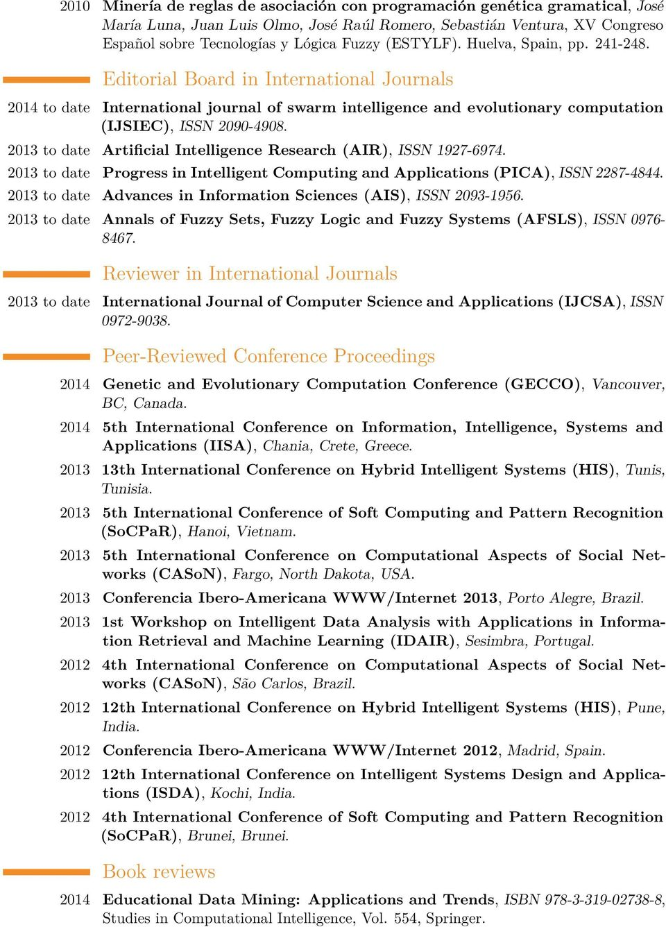2013 to date Artificial Intelligence Research (AIR), ISSN 1927-6974. 2013 to date Progress in Intelligent Computing and Applications (PICA), ISSN 2287-4844.