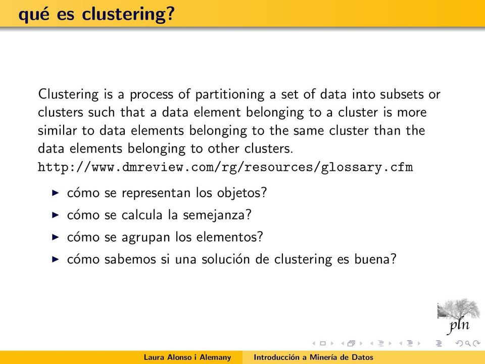 to a cluster is more similar to data elements belonging to the same cluster than the data elements belonging to