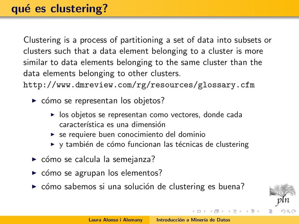 belonging to the same cluster than the data elements belonging to other clusters. http://www.dmreview.com/rg/resources/glossary.