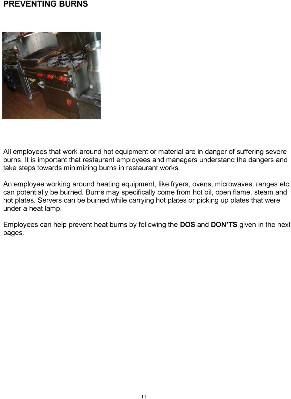 An employee working around heating equipment, like fryers, ovens, microwaves, ranges etc. can potentially be burned.