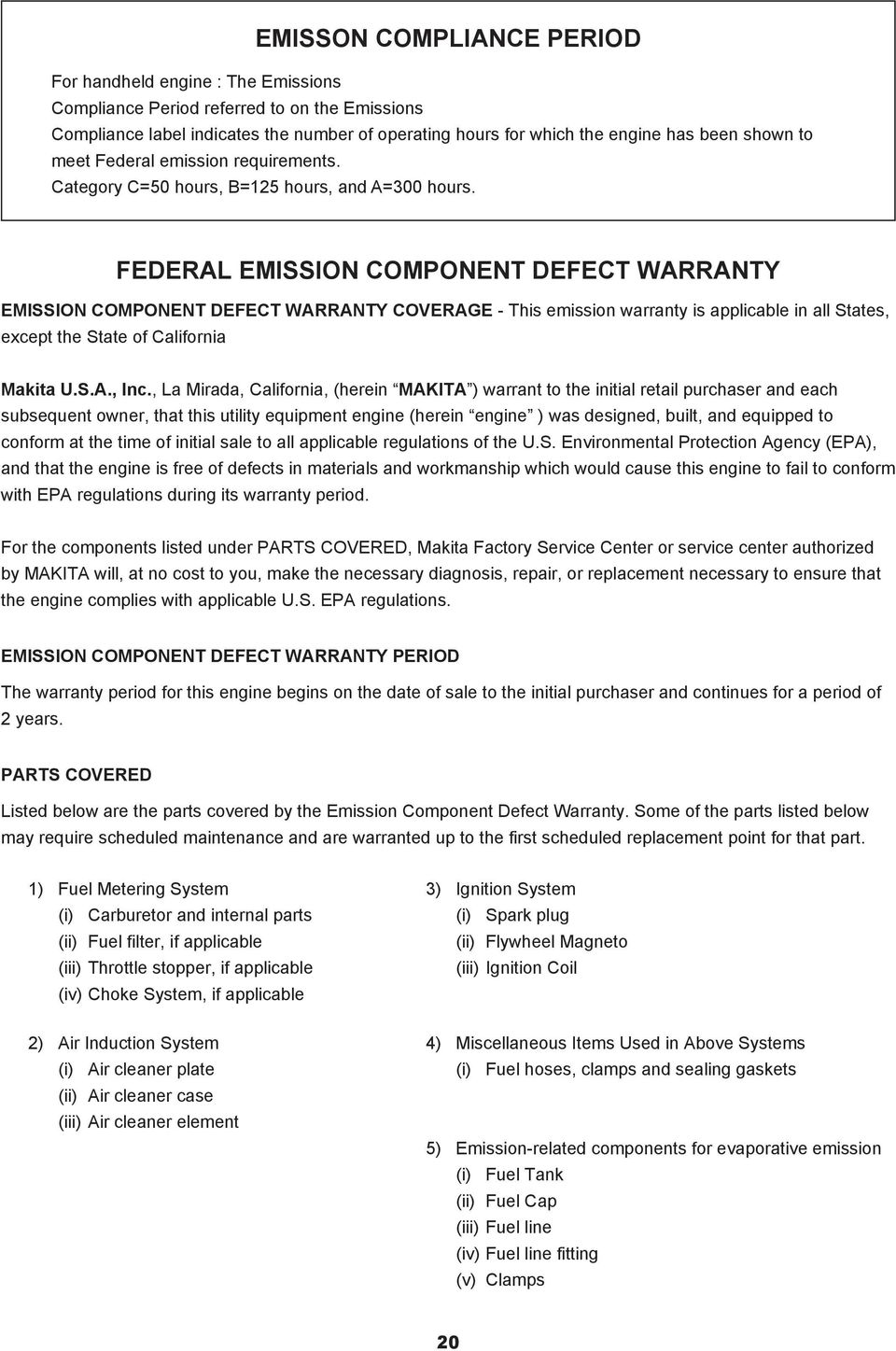 FEDERAL EMISSION COMPONENT DEFECT WARRANTY EMISSION COMPONENT DEFECT WARRANTY COVERAGE - This emission warranty is applicable in all States, except the State of California Makita U.S.A., Inc.