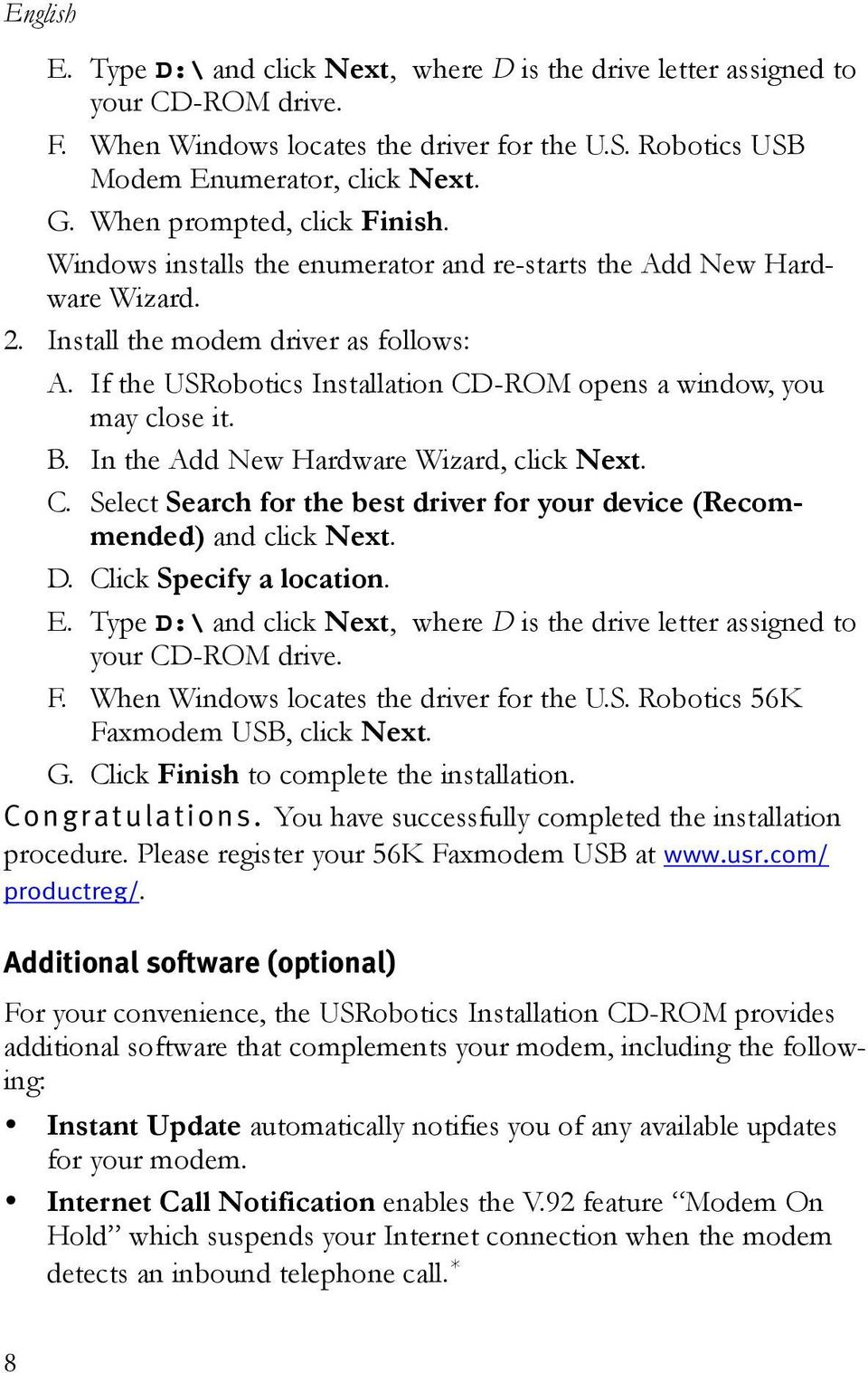 If the USRobotics Installation CD-ROM opens a window, you may close it. B. In the Add New Hardware Wizard, click Next. C. Select Search for the best driver for your device (Recommended) and click Next.