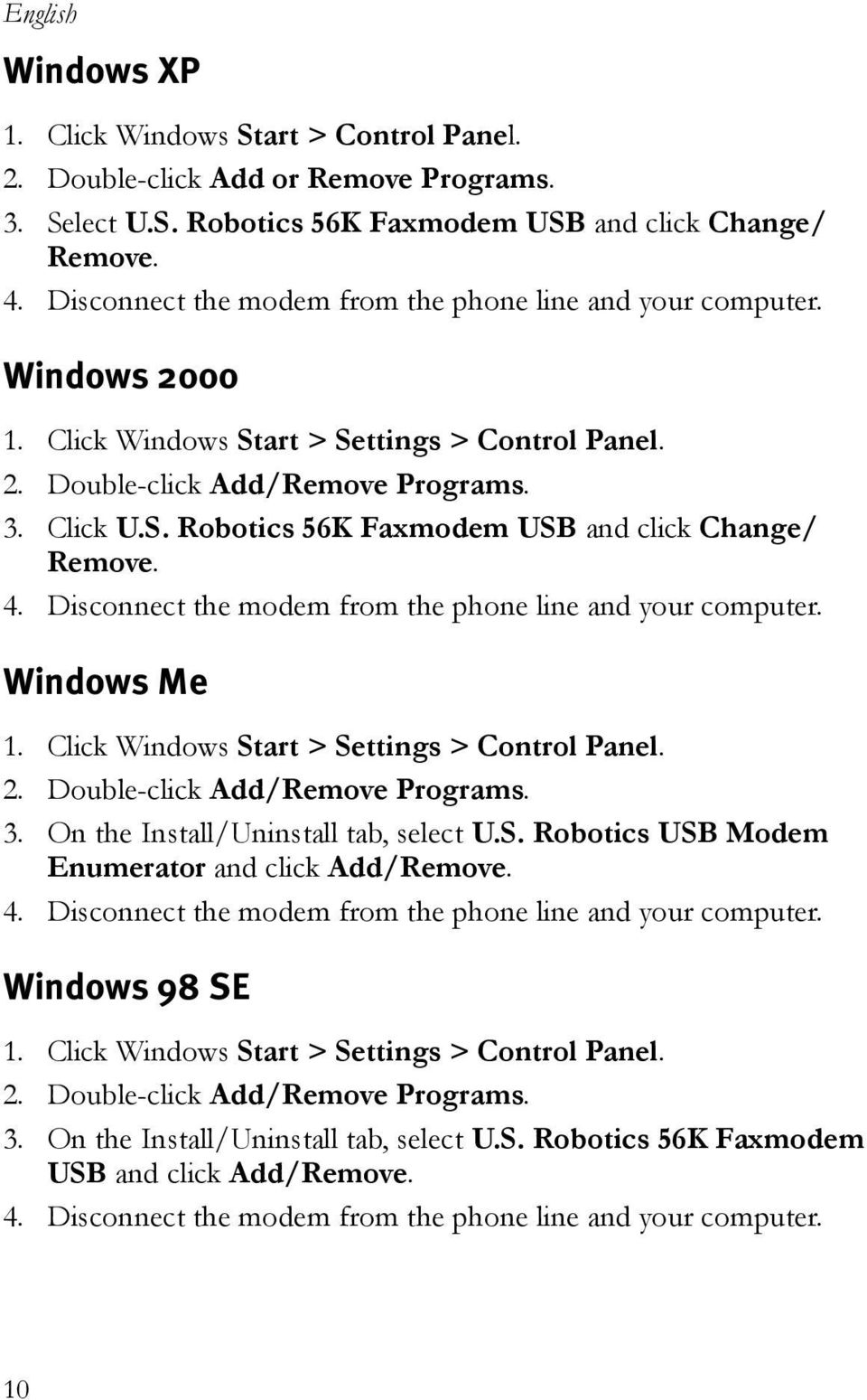 4. Disconnect the modem from the phone line and your computer. Windows Me 1. Click Windows Start > Settings > Control Panel. 2. Double-click Add/Remove Programs. 3.