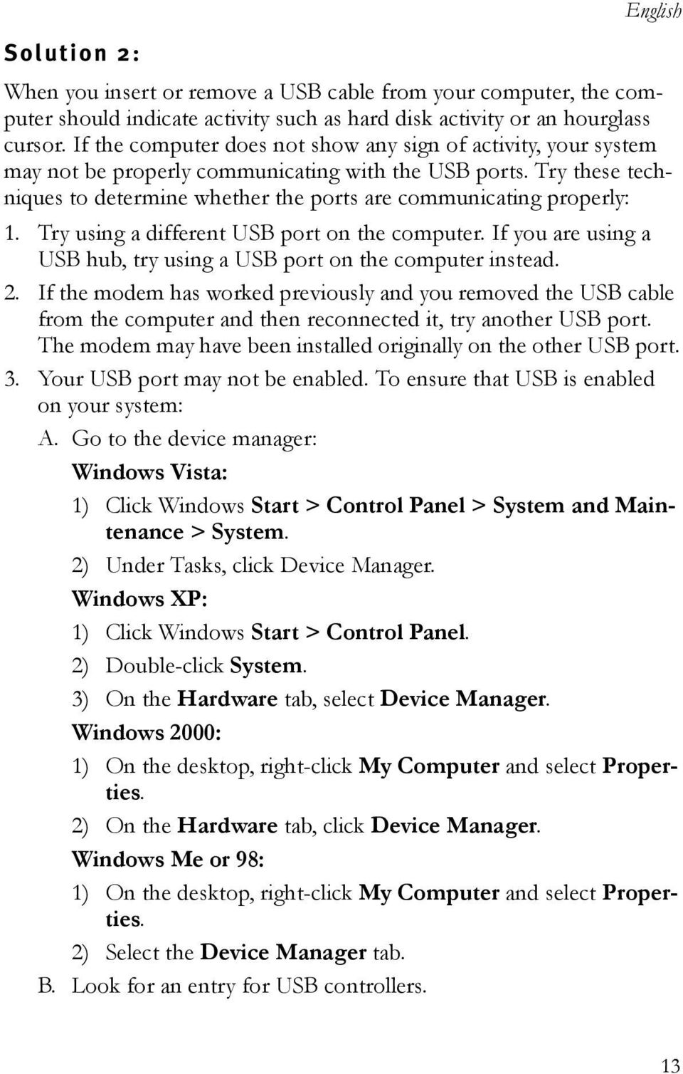 Try using a different USB port on the computer. If you are using a USB hub, try using a USB port on the computer instead. 2.