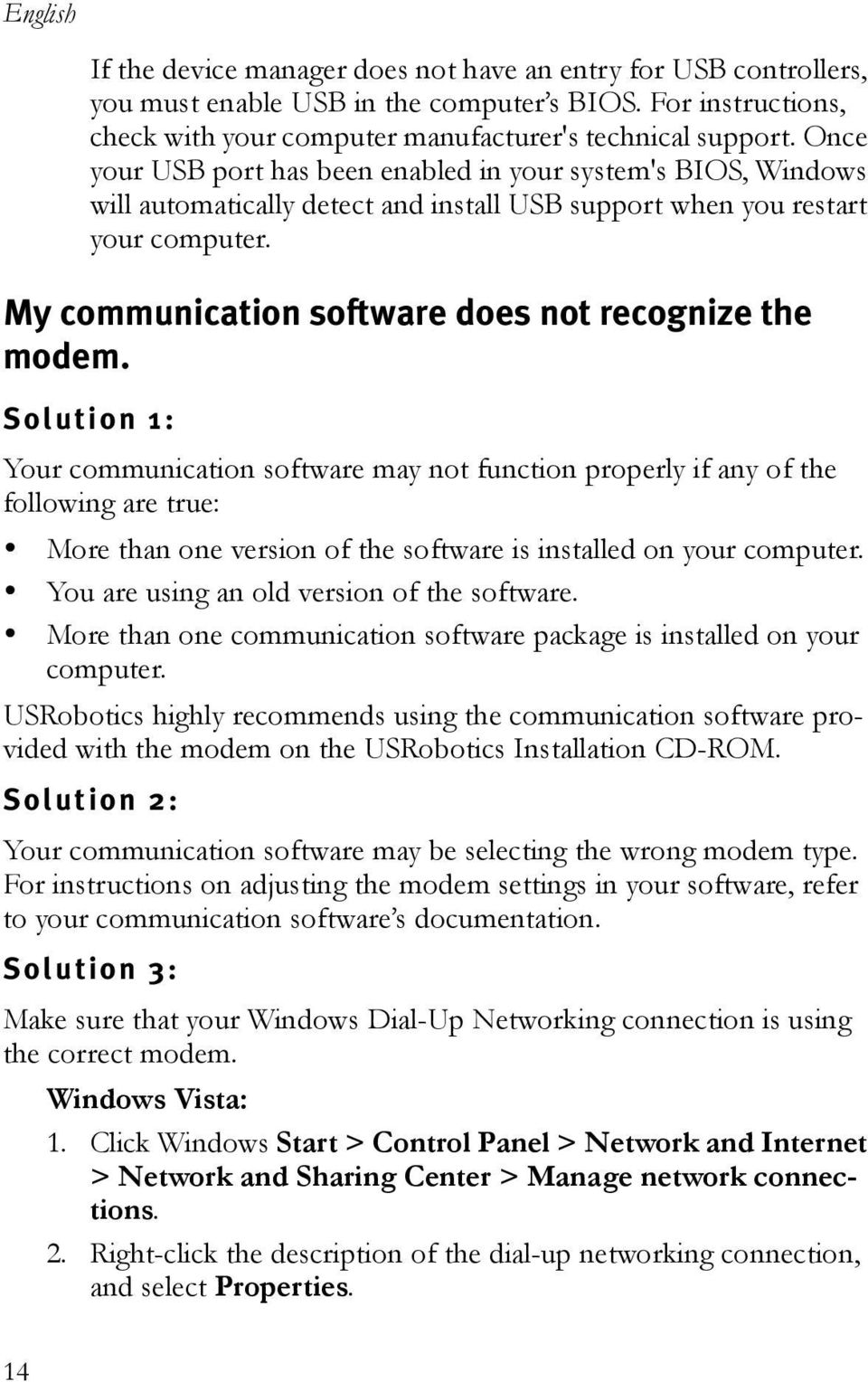 My communication software does not recognize the modem. Solution 1: Your communication software may not function properly if any of the following are true:!