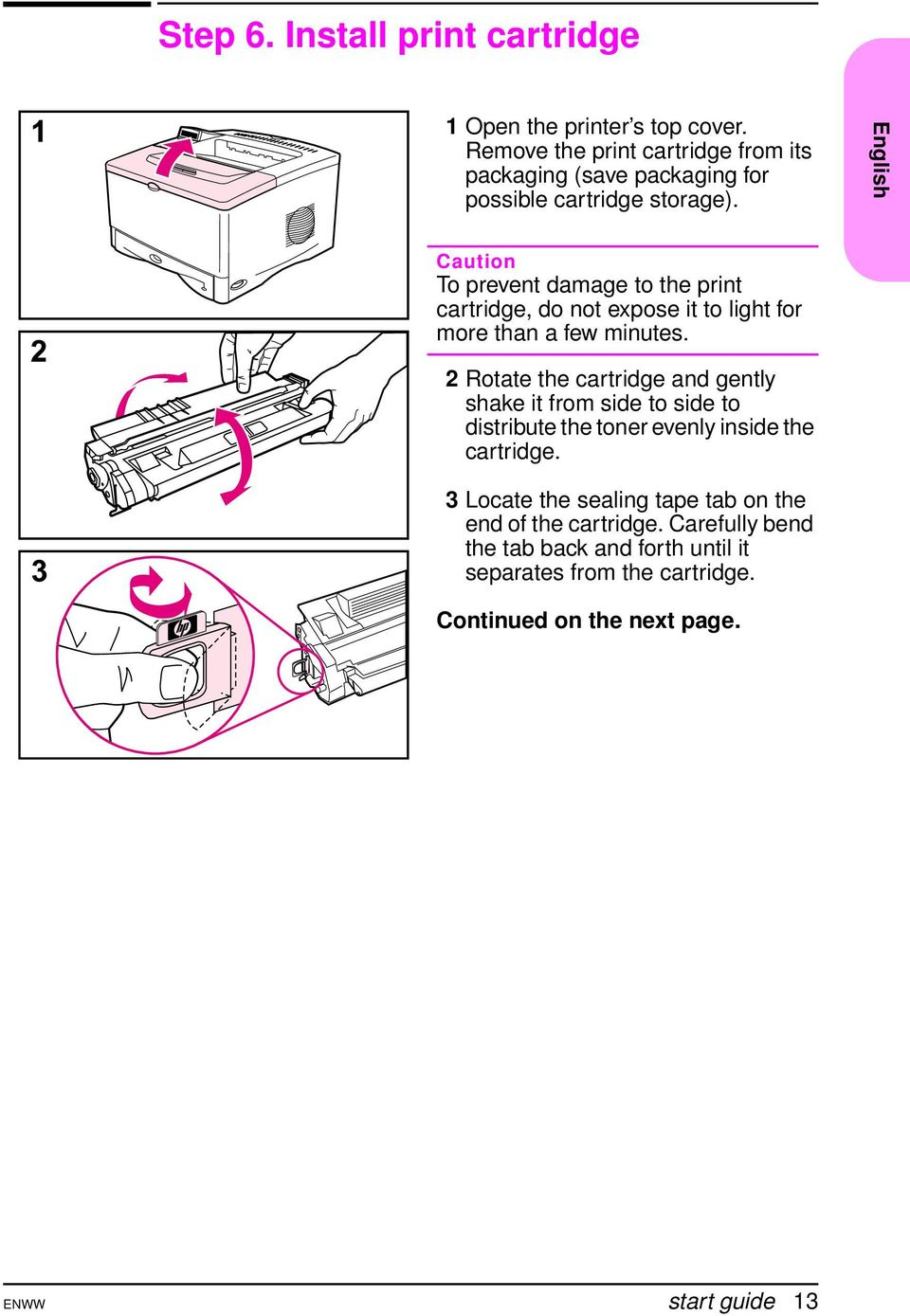 English Caution To prevent damage to the print cartridge, do not expose it to light for more than a few minutes.