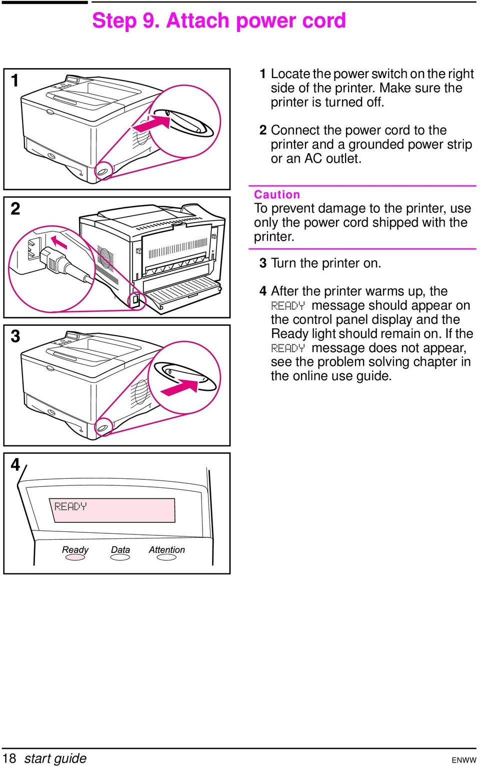 Caution To prevent damage to the printer, use only the power cord shipped with the printer. 3 Turn the printer on.