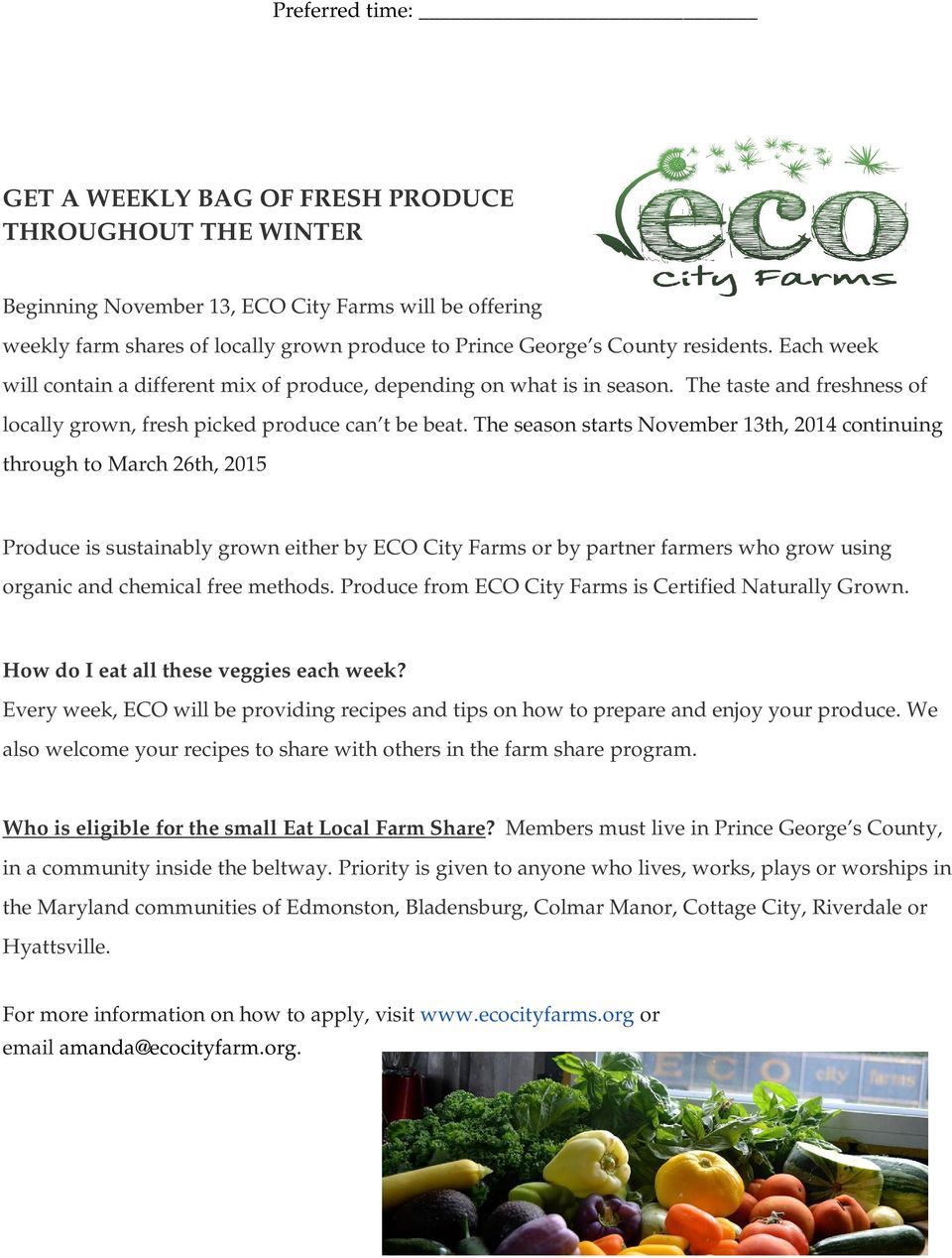 The season starts November 13th, 2014 continuing through to March 26th, 2015 Produce is sustainably grown either by ECO City Farms or by partner farmers who grow using organic and chemical free
