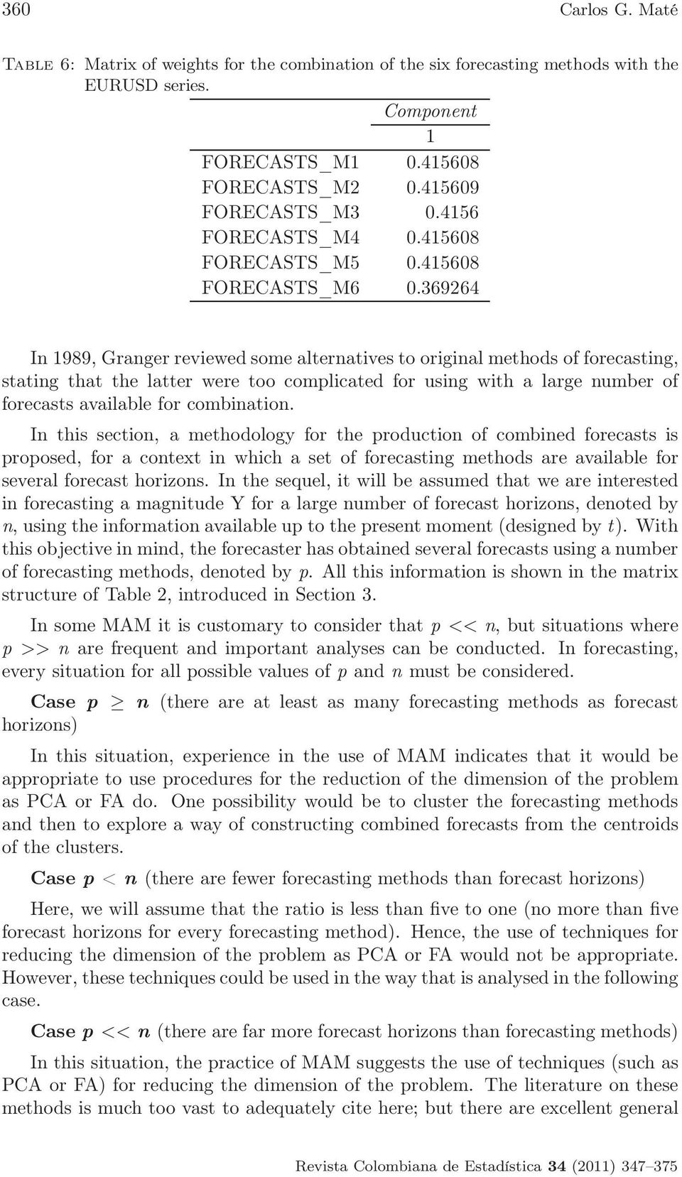 369264 In 1989, Granger reviewed some alternatives to original methods of forecasting, stating that the latter were too complicated for using with a large number of forecasts available for