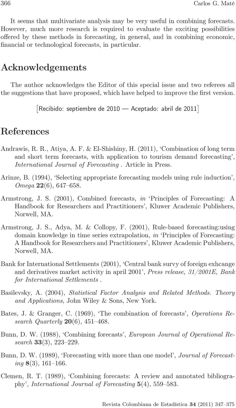 particular. Acknowledgements The author acknowledges the Editor of this special issue and two referees all the suggestions that have proposed, which have helped to improve the first version.