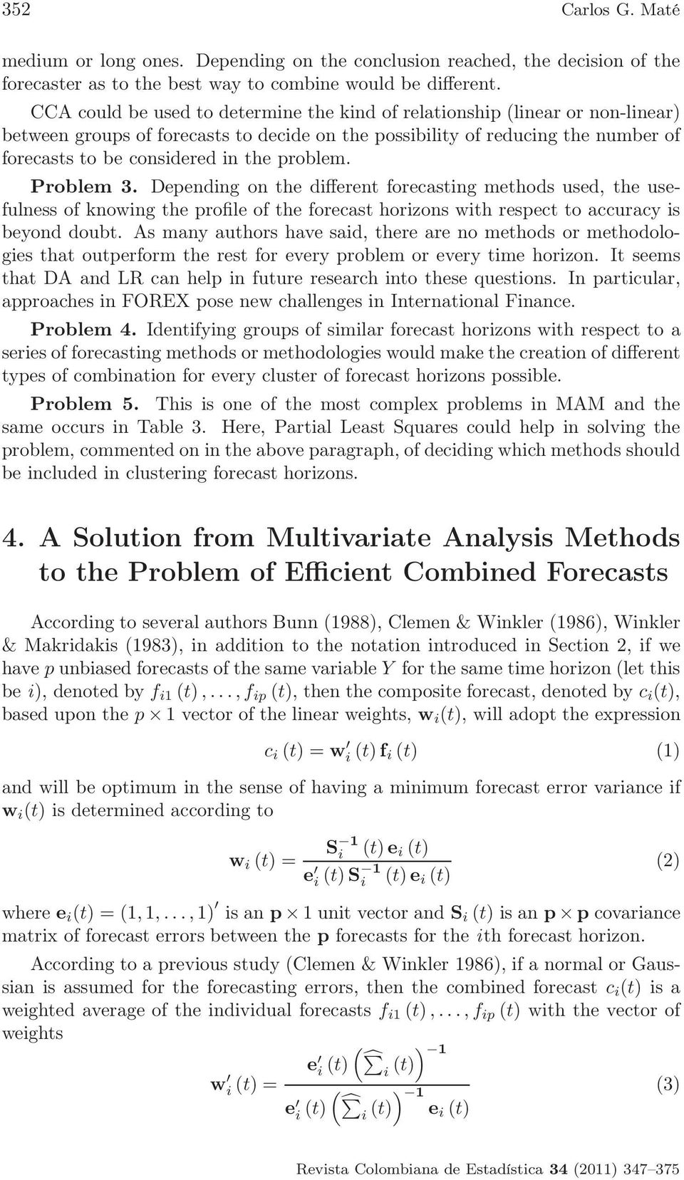 problem. Problem 3. Depending on the different forecasting methods used, the usefulness of knowing the profile of the forecast horizons with respect to accuracy is beyond doubt.