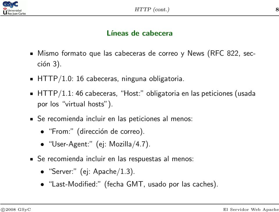1: 46 cabeceras, Host: obligatoria en las peticiones (usada por los virtual hosts ).