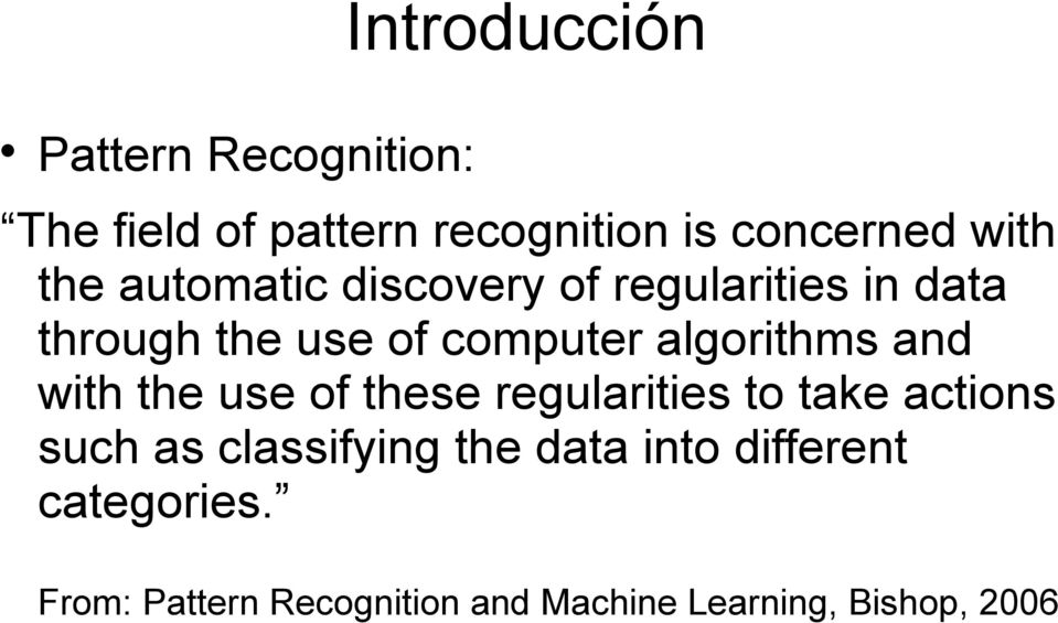 algorithms and with the use of these regularities to take actions such as classifying