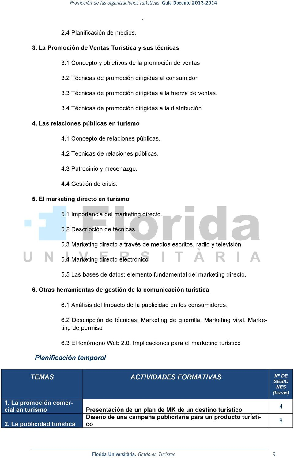 4.3 Patrcini y mecenazg. 4.4 Gestión de crisis. 5. El marketing direct en turism 5.1 Imprtancia del marketing direct. 5.2 Descripción de técnicas. 5.3 Marketing direct a través de medis escrits, radi y televisión 5.