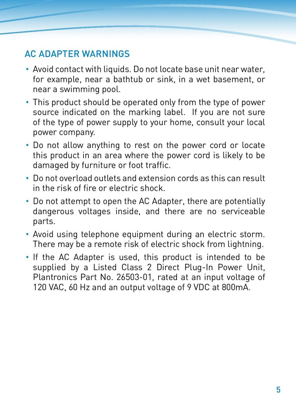 Do not allow anything to rest on the power cord or locate this product in an area where the power cord is likely to be damaged by furniture or foot traffic.