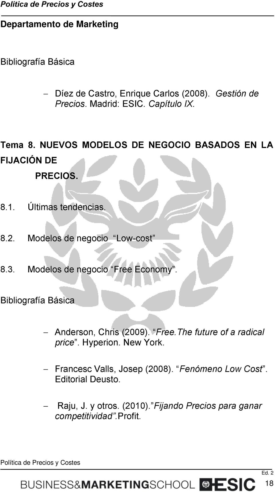 Modelos de negocio Free Economy. Bibliografía Básica Anderson, Chris (2009). Free.The future of a radical price. Hyperion.