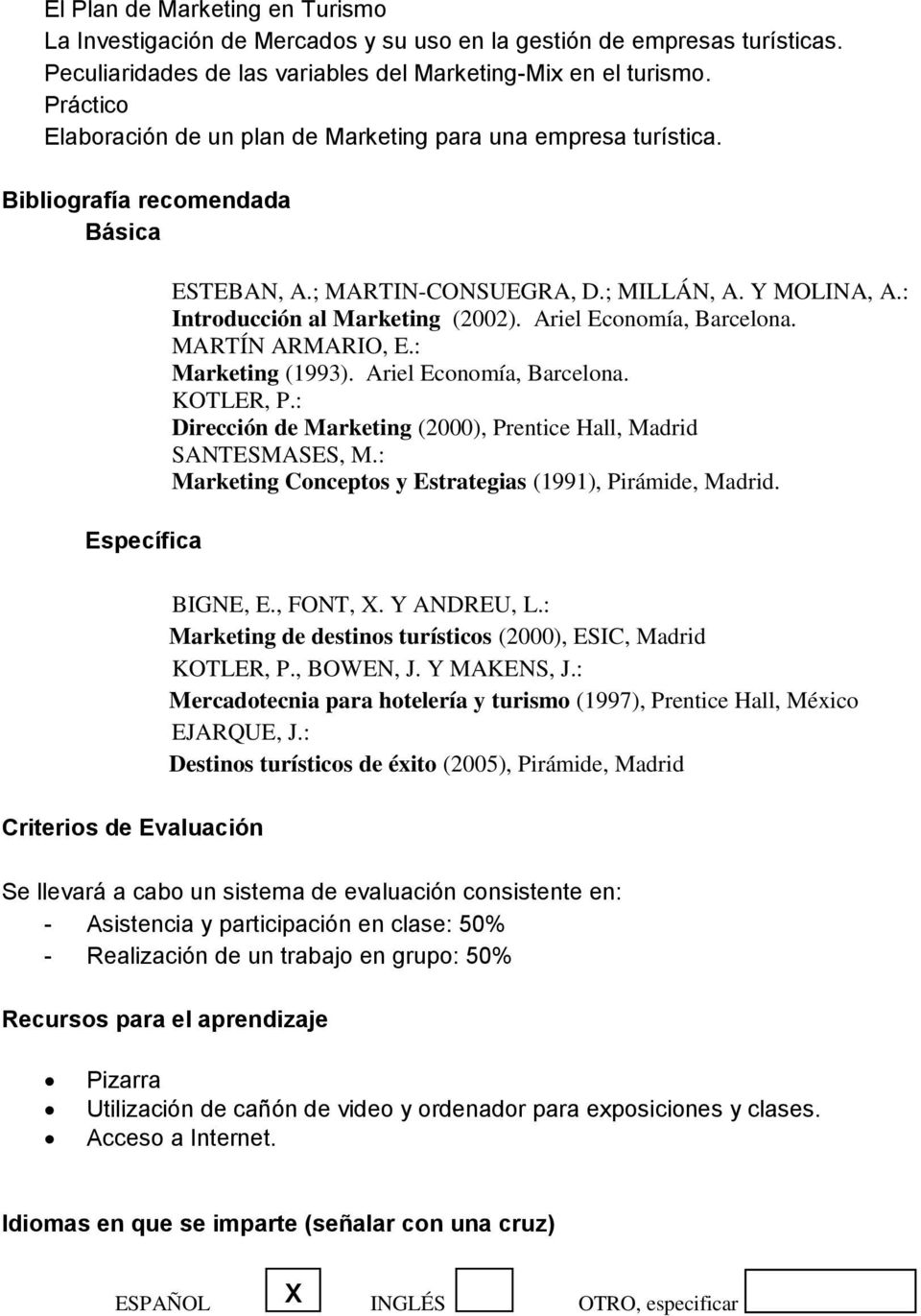 : Introducción al Marketing (2002). Ariel Economía, Barcelona. MARTÍN ARMARIO, E.: Marketing (1993). Ariel Economía, Barcelona. KOTLER, P.