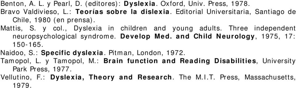 Three independent neuropsychological syndrome. Develop Med. and Child Neurology, 1975, 17: 150-165. Naidoo, S.: Specific dyslexia.