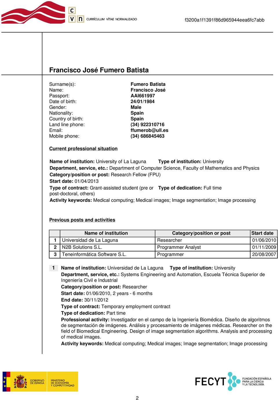 : Department of Computer Science, Faculty of Mathematics and Physics Category/position or post: Research Fellow (FPU) Start date: 01/04/2013 Type of contract: Grant-assisted student (pre or Type of