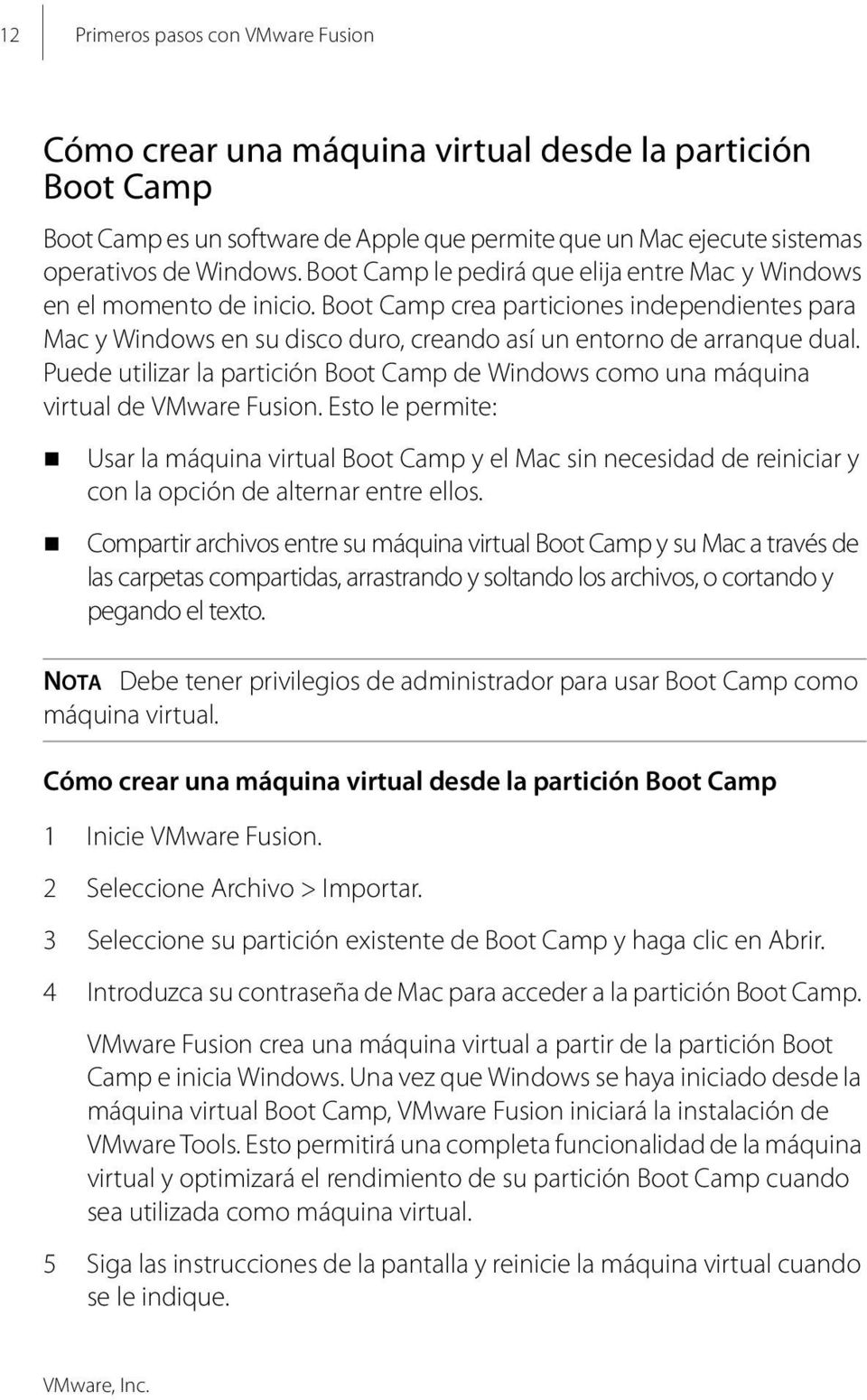 Puede utilizar la partición Boot Camp de Windows como una máquina virtual de VMware Fusion.