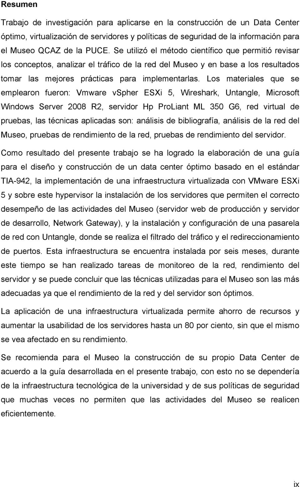 Los materiales que se emplearon fueron: Vmware vspher ESXi 5, Wireshark, Untangle, Microsoft Windows Server 2008 R2, servidor Hp ProLiant ML 350 G6, red virtual de pruebas, las técnicas aplicadas